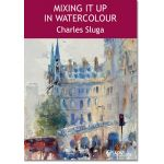 Charles Sluga Mixing it Up in Watercolour DVD